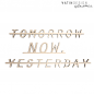 "Preview: Schriftholz ""TOMORROW NOW. YESTERDAY"""